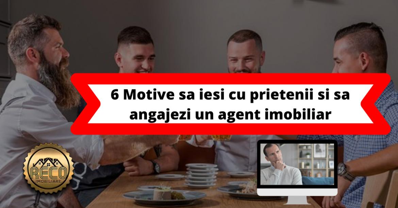 6 motive sa iesi cu prietenii si sa angajezi un agent imobiliar