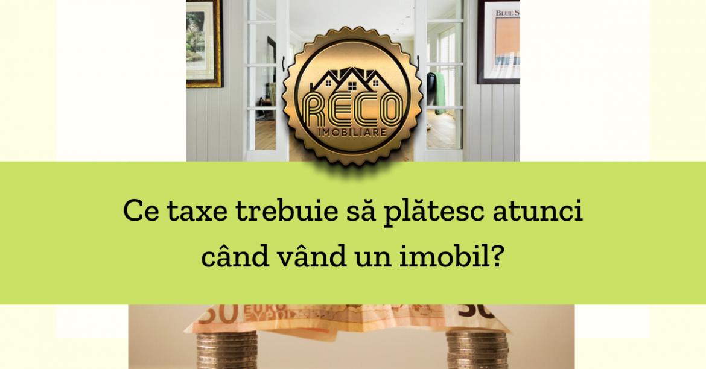 Ce taxe trebuie sa platesc atunci cand vand un imobil?
